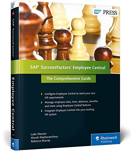 SuccessFactors Employee Central: The Comprehensive Guide (SAP PRESS), by Luke Marson, Murali Mazhavanchery, Rebecca Murray