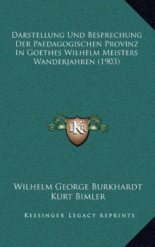 Darstellung Und Besprechung Der Paedagogischen Provinz in Goethes Wilhelm Meisters Wanderjahren (1903)