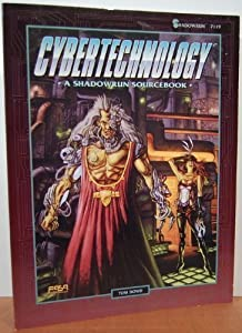 Cybertechnology: A Shadowrun Sourcebook by Tom Dowd