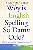 Why Is English Spelling So Damn Odd?: What the Quirks of Our Language Say About Us