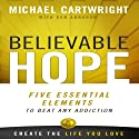 Believable Hope: 5 Essential Elements to Beat Any Addiction (       UNABRIDGED) by Michael Cartwright, Ken Abraham Narrated by James Conlan