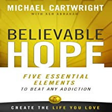 Believable Hope: 5 Essential Elements to Beat Any Addiction Audiobook by Michael Cartwright, Ken Abraham Narrated by James Conlan