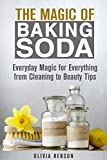 The Magic of Baking Soda: Everyday Magic for Everything from Cleaning to Beauty Tips (DIY Household Hacks & Tips)