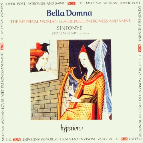Bella Domna: The Medieval Woman - Lover, Poet, Patroness & Saint by Martin Codax, Richard de Fournival, Stevie Wishart and Sinfonye
