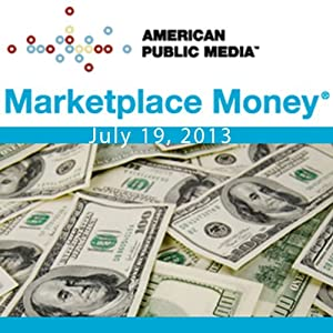Marketplace Money, July 19, 2013 | [Kai Ryssdal]