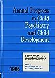 1986 Annual Progress In Child Psychiatry