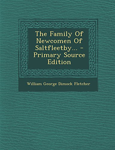 The Family Of Newcomen Of Saltfleetby... - Primary Source Edition