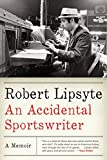 "Robert Lipsyte, ""An Accidental Sportswriter: A Memoir"" (Ecco, 2011)"
