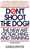 Don't Shoot the Dog: The New Art of Teaching and Training (0553380397) by Pryor, Karen