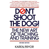 Don't Shoot the Dog!: The New Art of Teaching and Training ~ Karen Pryor
