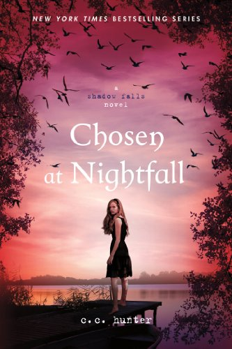 Chosen at Nightfall (A Shadow Falls Novel) by C. C. Hunter
