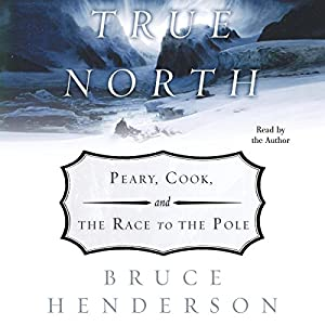 True North: Peary, Cook and the Race to the Pole Audiobook