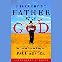 I Thought My Father Was God: And Other True Tales from NPR's National Story Project Audiobook by Edited by Paul Auster Narrated by Paul Auster