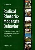 Radical Rhetoric-Moderate Behavior: Perceptions of Islam, Shari'a, and the Radical Dimension in Urban Pakistan (8251928613) by Hansen, David