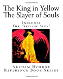 The King in Yellow And The Slayer of Souls: Includes the Yellow Sign (Arkham Horror Reference Book Series)