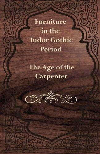 Furniture in the Tudor Gothic Period The Age of the Carpenter