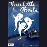Three Little Ghosts: Cavanaugh Koerper Collection of Children's Stories | Ruby Cavanaugh Koerper