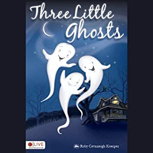 Three Little Ghosts: Cavanaugh Koerper Collection of Children's Stories | [Ruby Cavanaugh Koerper]