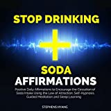 Stop Drinking Soda Affirmations: Positive Daily Affirmations to Encourage the Cessation of Soda Intake Using the Law of Attraction, Self-Hypnosis, Guided Meditation and Sleep Learning