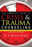 img - for The Complete Guide to Crisis & Trauma Counseling: What to Do and Say When It Matters Most! book / textbook / text book
