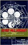 Secret Nazi Aircraft: 1939 -1945 Luft...