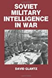 Soviet Military Intelligence in War (0714633747) by Glantz, David M.