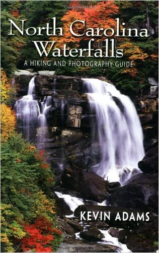 North Carolina Waterfalls: A Hiking and Photography Guide written by Kevin Adams