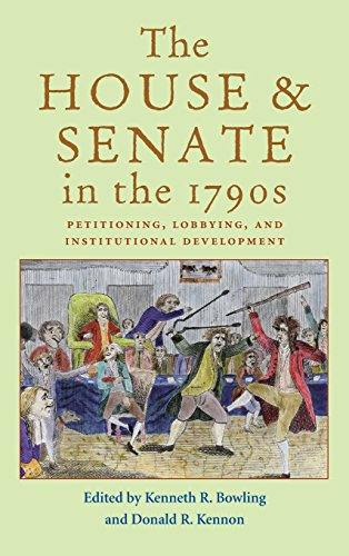 The House and Senate in the 1790s: Petitioning, Lobbying, and Institutional Development (Perspective History Of Congres)