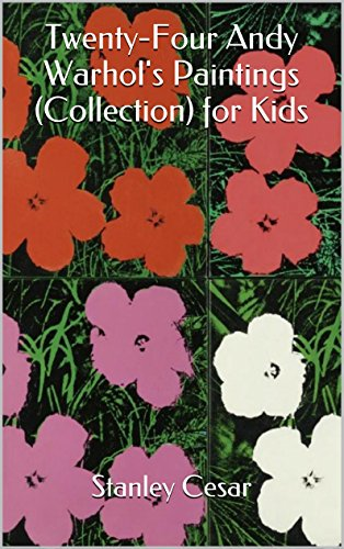 Twenty-Four Andy Warhol's Paintings (Collection) for Kids by Stanley Cesar