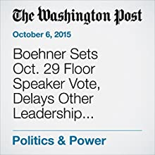 Boehner Sets Oct. 29 Floor Speaker Vote, Delays Other Leadership Elections (       UNABRIDGED) by Mike DeBonis Narrated by Sam Scholl