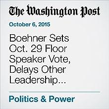 Boehner Sets Oct. 29 Floor Speaker Vote, Delays Other Leadership Elections (       UNABRIDGED) by Mike DeBonis Narrated by Sam Scholl