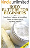 Body Butters For Beginners 2nd Edition: Proven Secrets To Making All Natural Body Butters For Rejuvenating And Hydrating Your Skin (Soap Making, Body Butters, ... Natural Homemade Soaps) (English Edition)