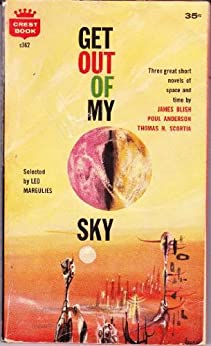 Get Out of My Sky by James Blish , Poul Anderson , Thomas N. Scortia