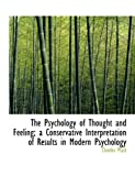 The Psychology of Thought and Feeling; a Conservative Interpretation of Results in Modern Psychology (1117943690) by Platt, Charles