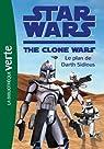 Star Wars Clone Wars 07 - Le plan de Darth Sidious par Lucasfilm