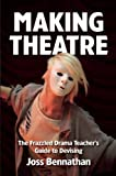 Making Theatre: The Frazzled Drama Teacher's Guide to Devising