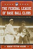 img - for The Federal League of Base Ball Clubs: The History of an Outlaw Major League, 1914-1915 book / textbook / text book