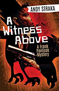 A Witness Above: A Frank Pavlicek Mystery by Andy Straka ebook deal