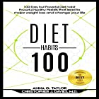 100 Easy but Powerful Diet Habits: Powerful, Healthy Habits That Lead to Major Weight Loss and Change Your Life Hörbuch von Anna G. Taylor, Christopher J. Davies M.D Gesprochen von: Jessica Geffen