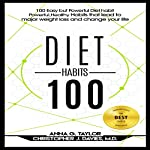100 Easy but Powerful Diet Habits: Powerful, Healthy Habits That Lead to Major Weight Loss and Change Your Life | Anna G. Taylor,Christopher J. Davies M.D