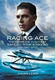 RACING ACE: The Fights and Flights of 'Kink' Kinkead DSO, DSC*, DFC* (1848842163) by Lewis, Julian