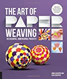The Art of Paper Weaving: 46 Colorful, Dimensional Projects--Includes Full-Size Templates Inside and Online Plus Practice Paper for One Project