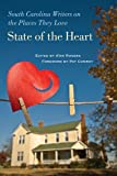 img - for State of the Heart: South Carolina Writers on the Places They Love (A University of South Carolina Friends Fund Book) book / textbook / text book