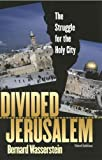 Divided Jerusalem: The Struggle for the Holy City, Third Edition