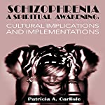 Schizophrenia, a Spiritual Awakening: Cultural Implications and Implementations | Patricia Carlisle
