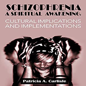 Schizophrenia, a Spiritual Awakening: Cultural Implications and Implementations Audiobook