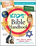 Kids' Bible Handbook: Who, What, When, Where, Why—and What It All Means to You (Kids' Guide to the Bible)