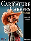 Caricature Carvers Showcase: 50 of the Best Designs and Patterns from the Caricature Carvers of America (Woodcarving Illustrated Books)