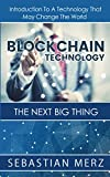 Blockchain Technology - The Next Big Thing: Introduction To A Technology That May Change The World (English Edition)