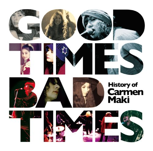 Good Times,Bad Times~History of Carmen Maki~